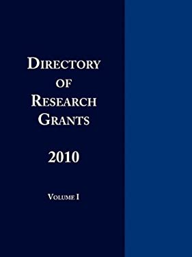 Directory of Research Grants 2010 Volume 1 9780984172528