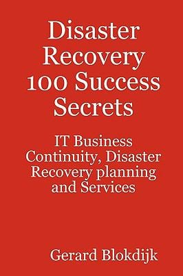 Disaster Recovery 100 Success Secrets - It Business Continuity, Disaster Recovery Planning and Services 9780980471663