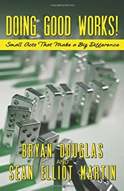 Doing Good Works!: Small Acts That Make a Big Difference 9780984189076