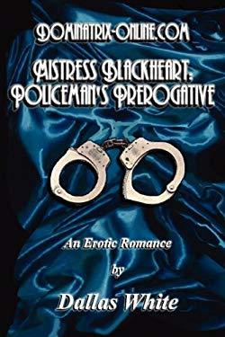 Dominatrix-Online.com - Mistress Blackheart: Policeman's Prerogative 9780981961477