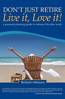 Don't Just Retire - Live it, Love it!
