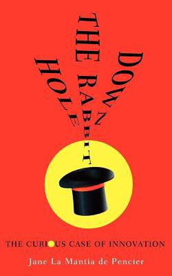 Down the Rabbit Hole: The Curious Case of Innovation 9780986795527