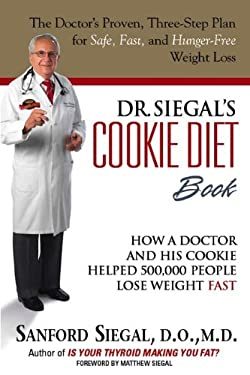 Dr. Siegal's Cookie Diet Book: How a Doctor and His Cookie Helped 500,000 People Lose Weight Fast 9780982272831