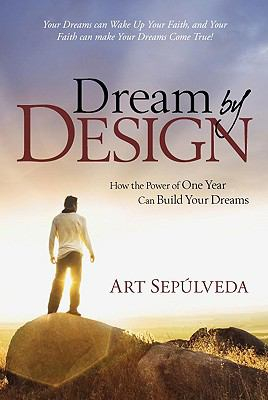 Dream by Design: How the Power of One Year Can Build Your Dreams 9780981931203