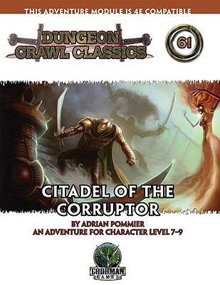 Dungeon Crawl Classics 61: Citadel of the Corruptor 9780981865782
