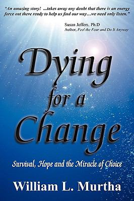 Dying for a Change; Survival, Hope and the Miracle of Choice 9780982385081