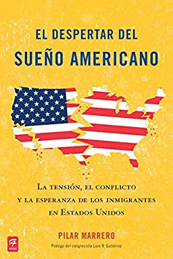 El  Despertar del Sueno Americano: La Tension, el Conflicto y la Esperanza de los Inmigrantes en los Estados Unidos = Waking Up from the American Drea