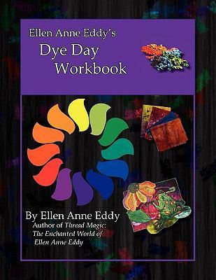 Ellen Anne Eddy's Dye Day Workbook 9780982290187