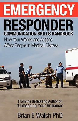 Emergency Responder Communication Skills Handbook: How Your Words and Actions Affect People in Medical Distress 9780986665509