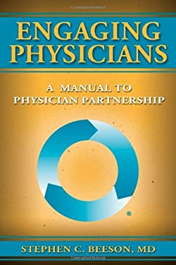 Engaging Physicians: A Manual to Physician Partnership 9780984079407