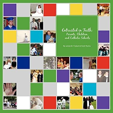 Entrusted in Faith: Parents, Children, and Catholic Schools 9780981950167