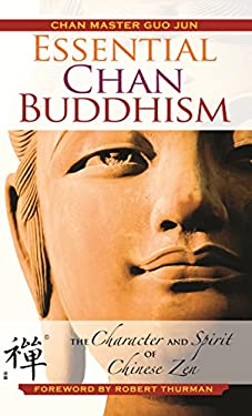 Essential Chan Buddhism: The Character and Spirit of Chinese Zen 9780983358916