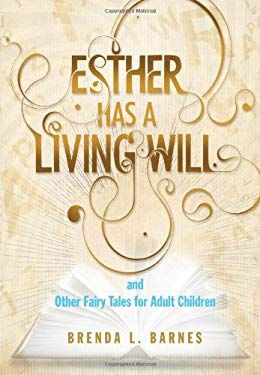 Esther Has a Living Will and Other Fairy Tales for Adult Children 9780982612309