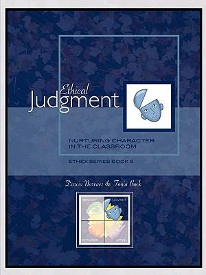 Ethical Judgment: Nurturing Character in the Classroom, Ethex Series Book 2 9780981950112