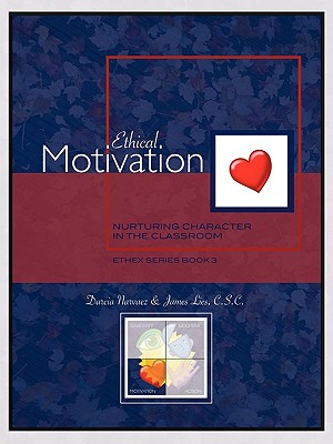 Ethical Motivation: Nurturing Character in the Classroom, Ethex Series Book 3 9780981950129