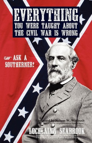 Everything You Were Taught about the Civil War Is Wrong, Ask a Southerner! 9780982770078