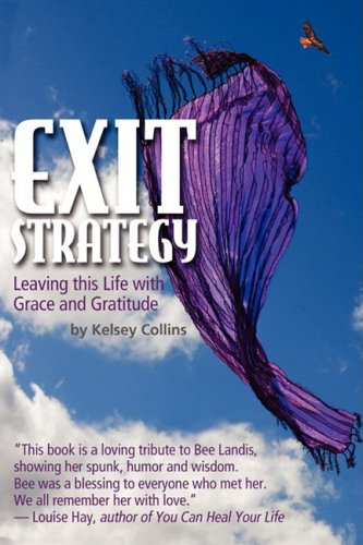 Exit Strategy... Leaving This Life with Grace and Gratitude 9780981862101