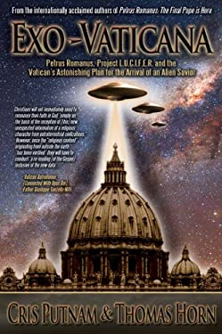 Exo-Vaticana: Petrus Romanus, Project LUCIFER, and the Vatican's astonishing exo-theological plan for the arrival of an alien savior