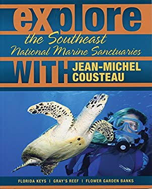Explore the Southeast National Marine Sanctuaries with Jean-Michel Cousteau: Florida Keys/Gray's Reef/Flower Garden Banks 9780982694015