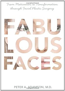 Fabulous Faces: From Motivation to Transformation Through Plastic Surgery 9780986574207
