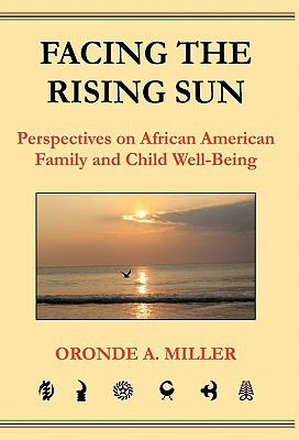 Facing the Rising Sun: Perspectives on African American Family and Child Well-Being 9780982484012