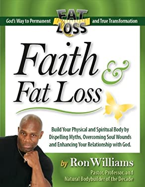 Faith & Fat Loss: God's Way to Permanent Fat Loss and True Transformation 9780981718200