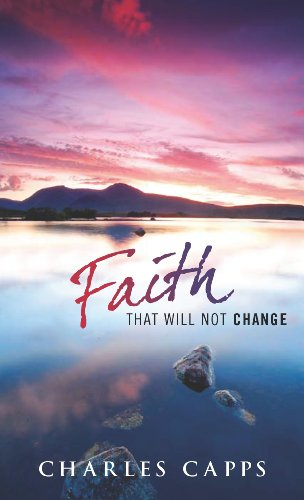 Faith That Will Not Change 9780981957463