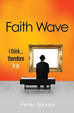 Faith Wave: I Think. Therefore It Is