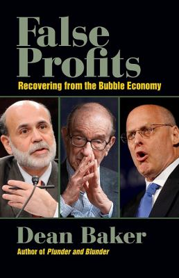 False Profits: Recovering from the Bubble Economy 9780982417126