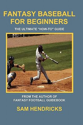 """Fantasy Baseball for Beginners: The Ultimate """"How-To"""" Guide"""