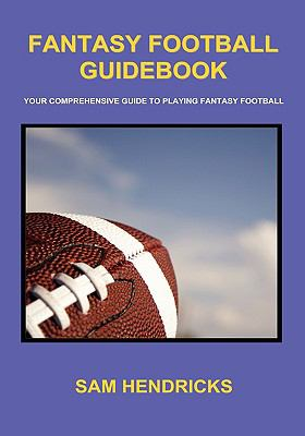Fantasy Football Guidebook: Your Comprehensive Guide to Playing Fantasy Football 9780982428603