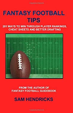 Fantasy Football Tips: 201 Ways to Win Through Player Rankings, Cheat Sheets and Better Drafting 9780982428665