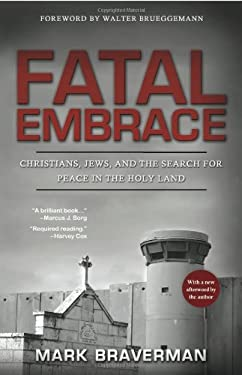 Fatal Embrace: Christians, Jews, and the Search for Peace in the Holy Land 9780984076079
