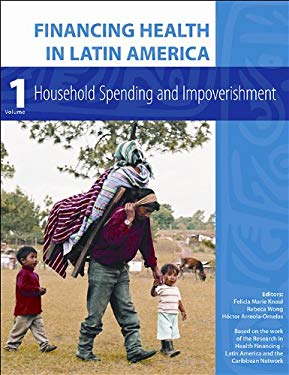 Financing Health in Latin America, Volume 1: Household Spending and Impoverishment 9780982914427