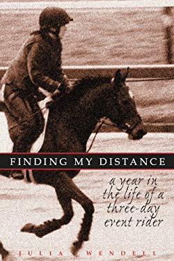 Finding My Distance: A Year in the Life of a Three-Day Event Rider 9780981751900