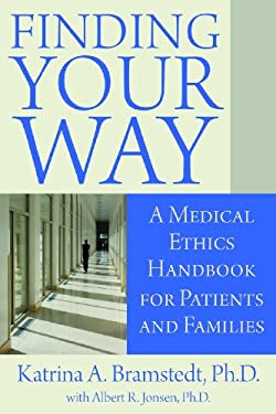 Finding Your Way: A Medical Ethics Handbook for Patients and Families 9780984144730