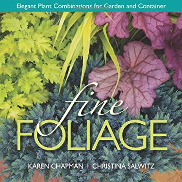 Fine Foliage: Elegant Plant Combinations for Garden and Container 9780985562229