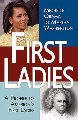 First Ladies: A Profile of America's First Ladies; Michelle Obama to Martha Washington 9780982375624