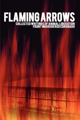Flaming Arrows: Collected Writings of Animal Liberation Front Activist Rod Coronado 9780984284450