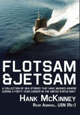 Flotsam & Jetsam: A Collection of Sea Stories That Have Washed Ashore During a Forty-Year Career in the United States Navy 9780984551149