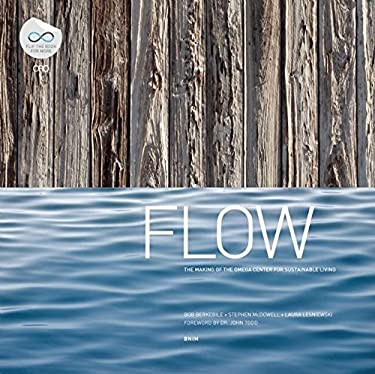 Flow: The Making of the Omega Center for Sustainable Living/In Pursuit of a Living Building 9780981985749