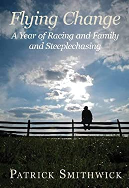 Flying Change: A Year of Racing and Family and Steeplechasing 9780982304945