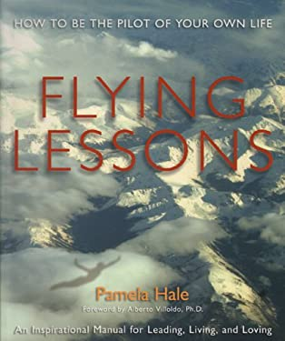 Flying Lessons: How to Be the Pilot of Your Own Life 9780982869611