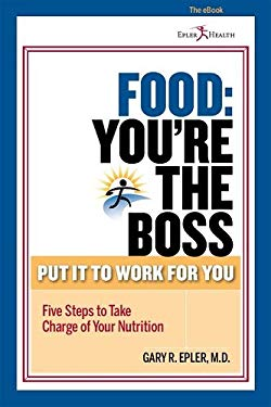 Food: You're the Boss: Put It to Work for You 9780984933532