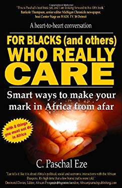 For Blacks (and Others) Who Really Care: Smart Ways to Make Your Mark in Africa from Afar 9780980076899