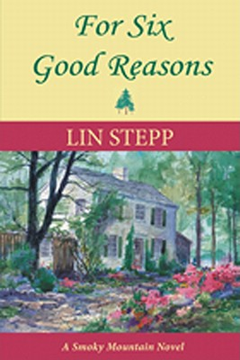 For Six Good Reasons: A Smoky Mountain Novel 9780982905418