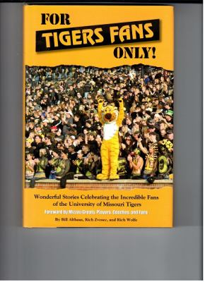 For Tigers Fans Only!: Wonderful Stories Celebrating the Incredible Fans of the University Missouri Tigers 9780984113019
