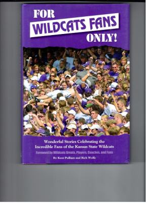 For Wildcats Fans Only!: Wonderful Stories Celebrating the Incredible Fans of the Kansas State Wildcats 9780984113002