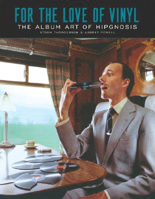 For the Love of Vinyl: The Album Art of Hipgnosis 9780981562216