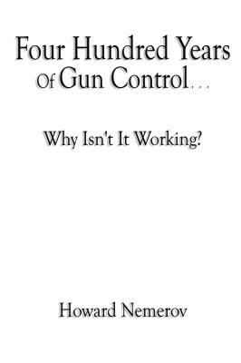 Four Hundred Years of Gun Control - Why Isn't It Working? 9780981738222